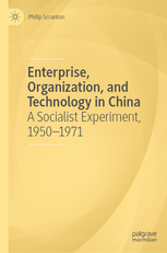 Enterprise, Organisation, and Technology in China. A Socialist Experiment, 1950-1971