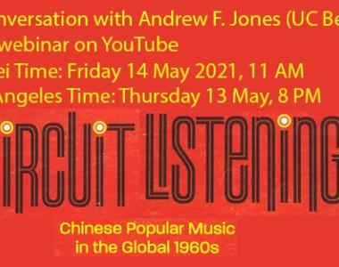 Circuit Listening: Chinese Popular Music in the Global 1960s - An online conversation with Andrew F. Jones