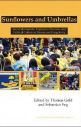 Sunflowers and Umbrellas : Social Movements, Expressive Practices, and Political Culture in Taiwan and Hong Kong (CRM 76)